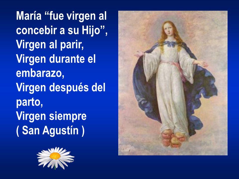 María fue virgen al concebir a su Hijo , Virgen al parir, Virgen durante el. embarazo, Virgen después del.