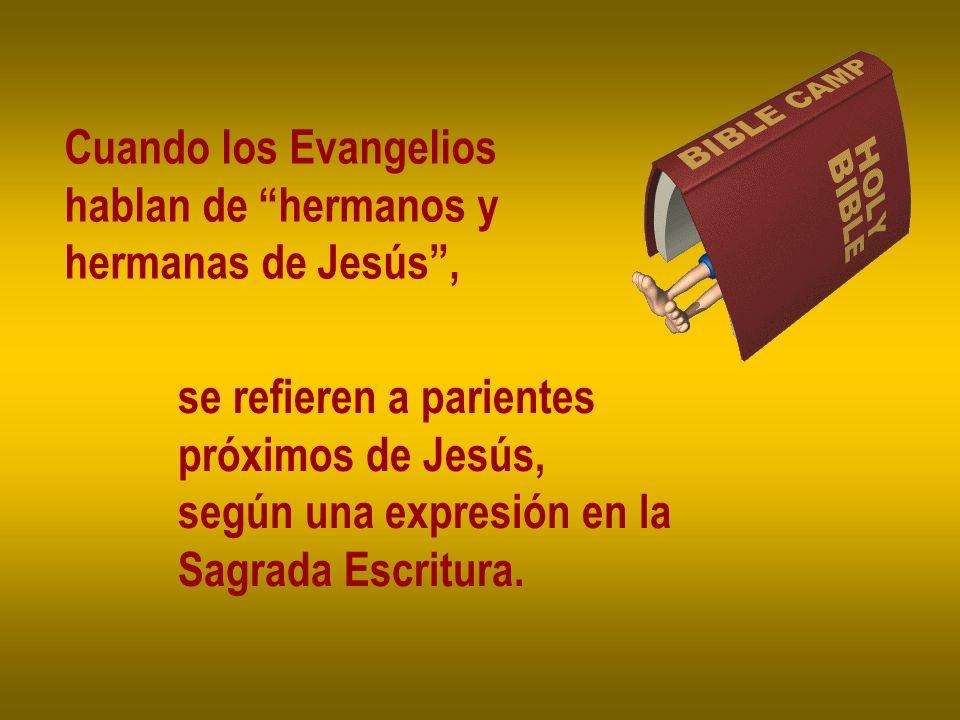 Cuando los Evangelios hablan de hermanos y. hermanas de Jesús , se refieren a parientes. próximos de Jesús,