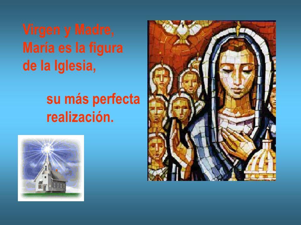 Virgen y Madre, María es la figura de la Iglesia, su más perfecta realización.