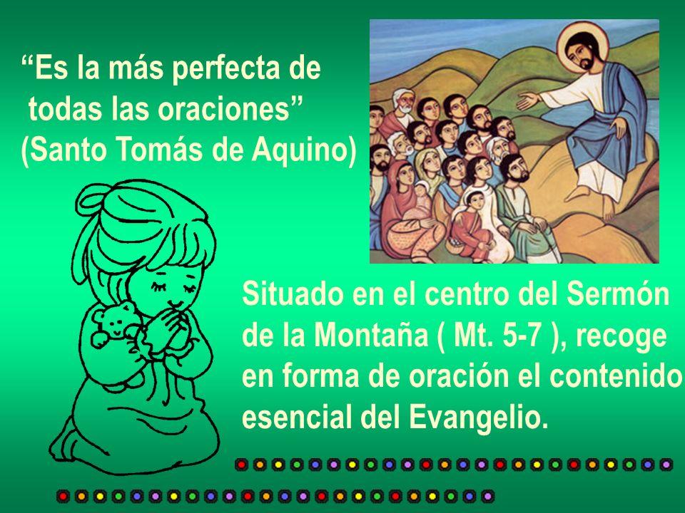 Es la más perfecta detodas las oraciones (Santo Tomás de Aquino) Situado en el centro del Sermón.