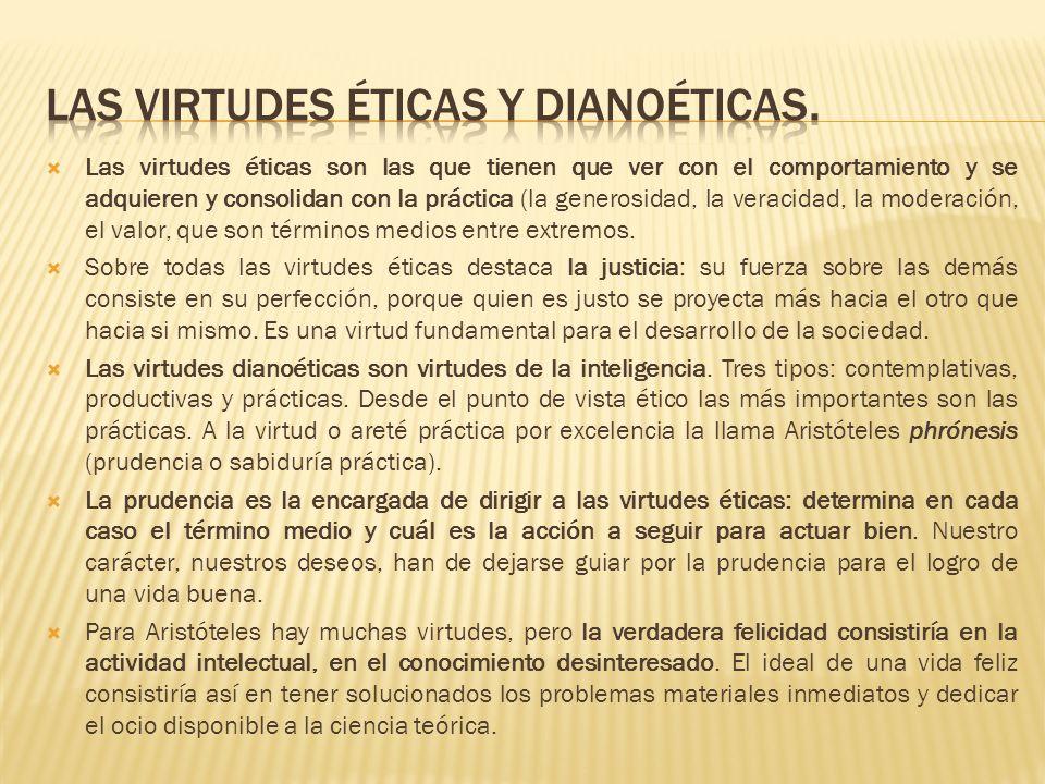 Las virtudes éticas y dianoéticas.