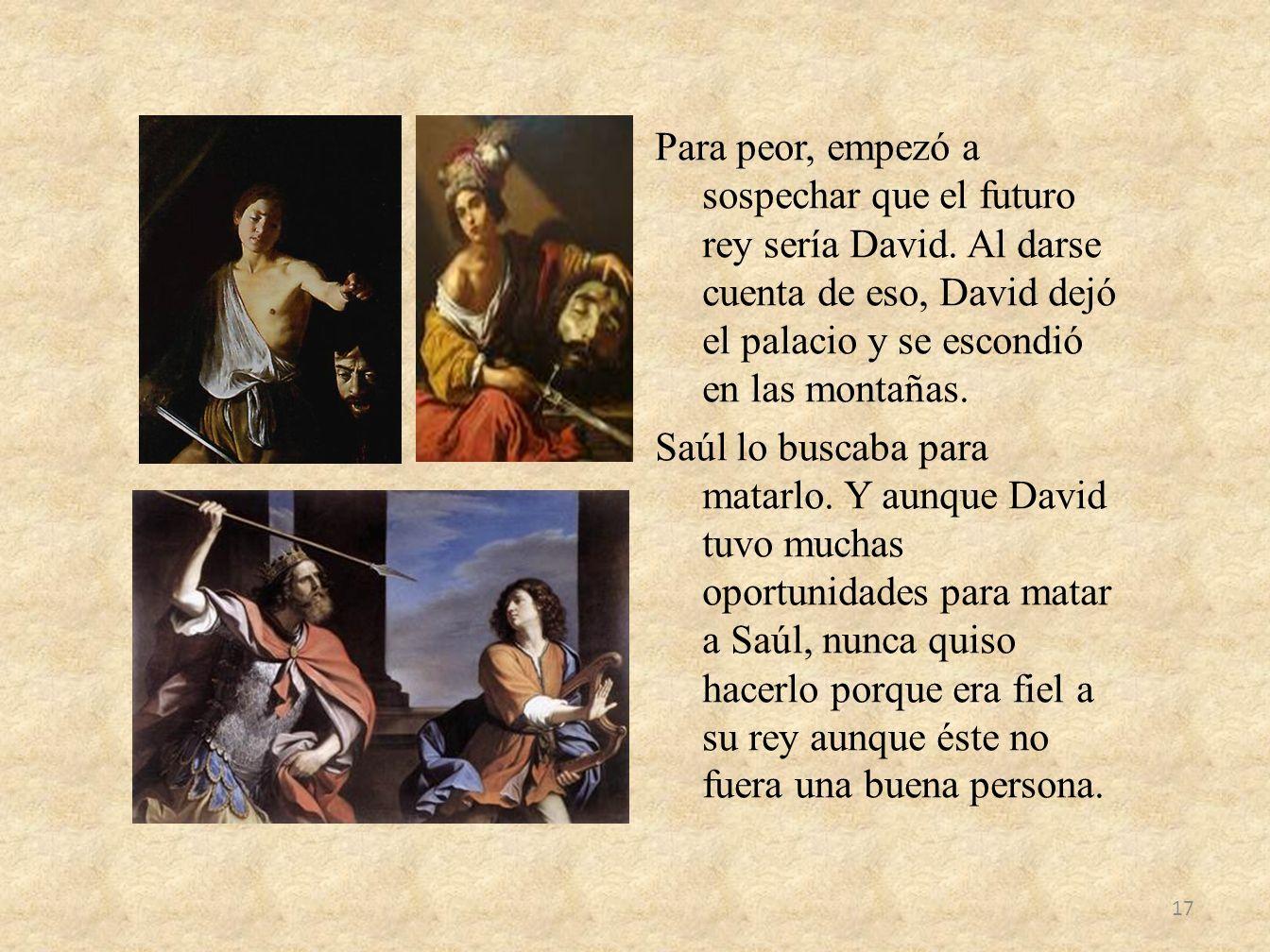 Para peor, empezó a sospechar que el futuro rey sería David