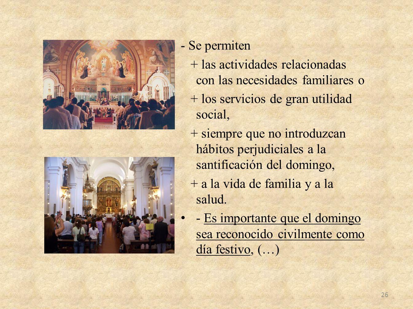 - Se permiten + las actividades relacionadas con las necesidades familiares o. + los servicios de gran utilidad social,