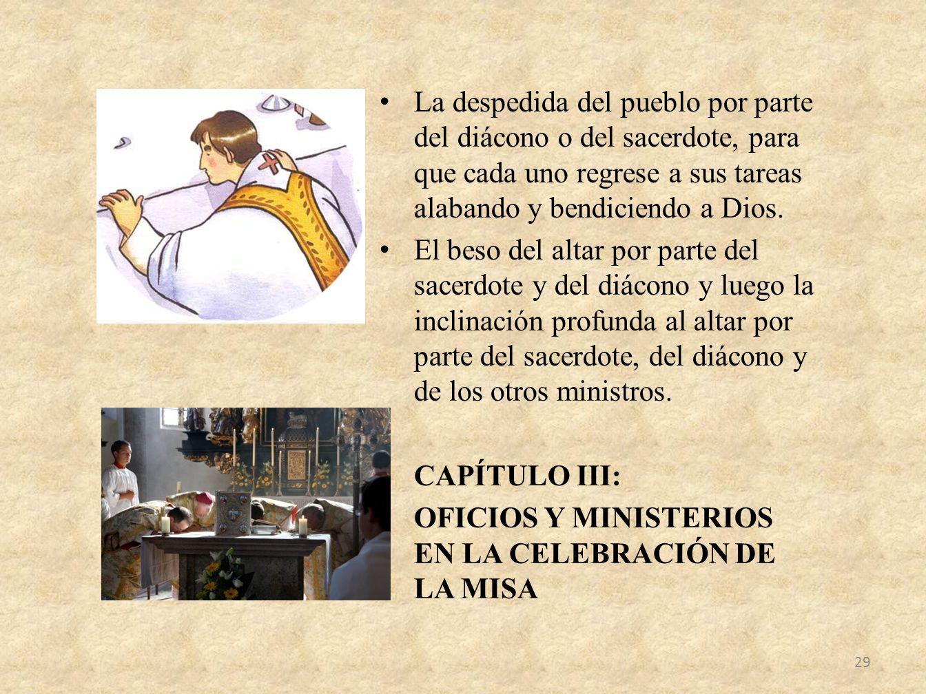 La despedida del pueblo por parte del diácono o del sacerdote, para que cada uno regrese a sus tareas alabando y bendiciendo a Dios.