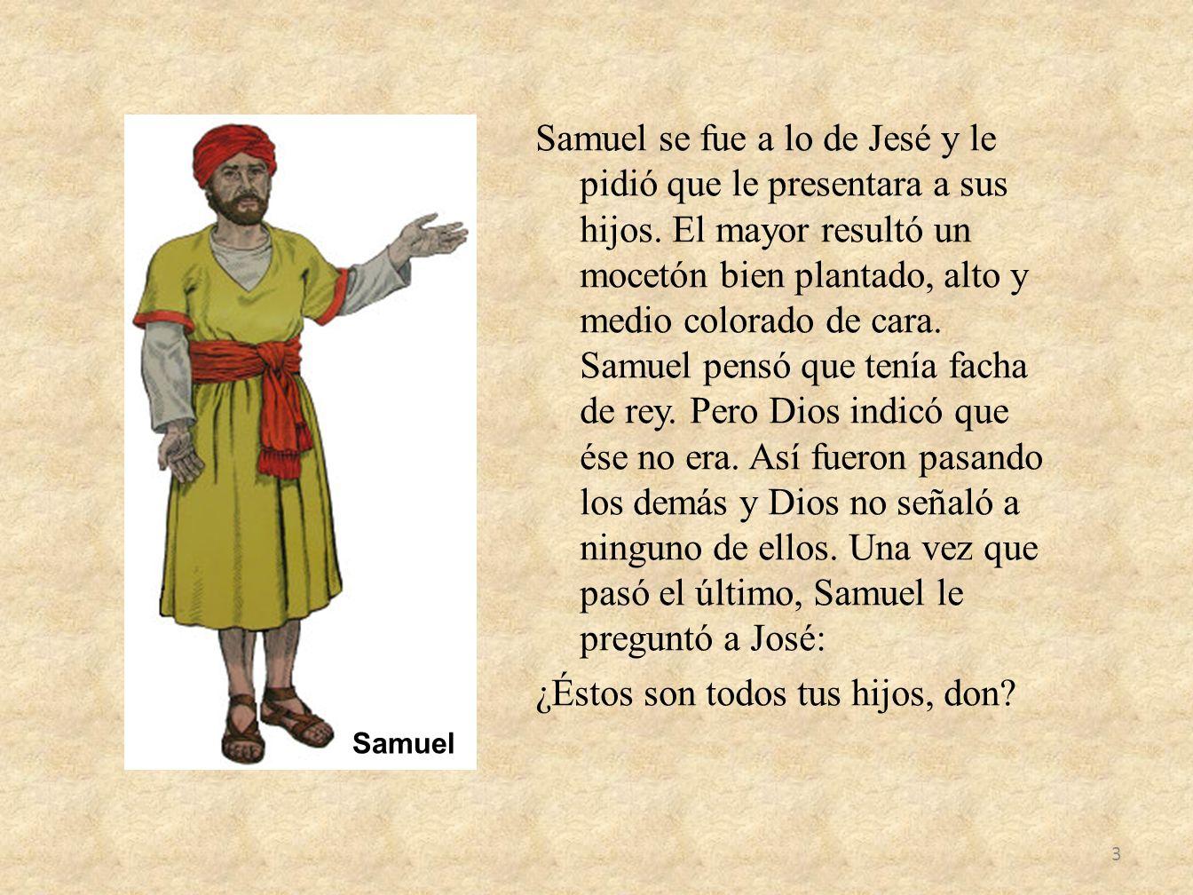 Samuel se fue a lo de Jesé y le pidió que le presentara a sus hijos