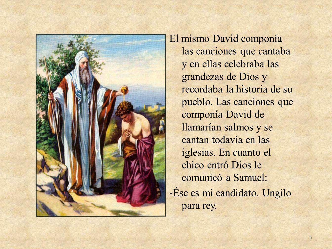 El mismo David componía las canciones que cantaba y en ellas celebraba las grandezas de Dios y recordaba la historia de su pueblo.
