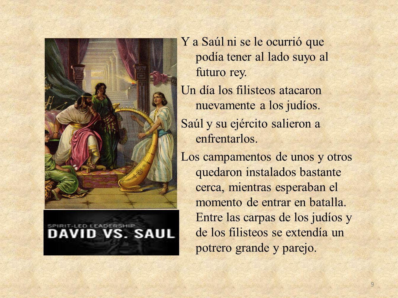 Y a Saúl ni se le ocurrió que podía tener al lado suyo al futuro rey