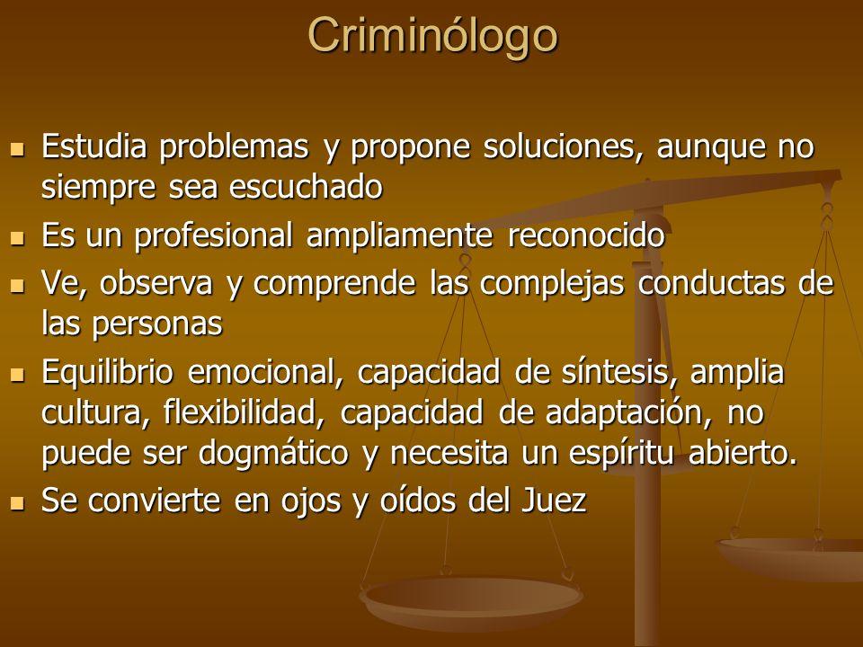 Criminólogo Estudia problemas y propone soluciones, aunque no siempre sea escuchado. Es un profesional ampliamente reconocido.