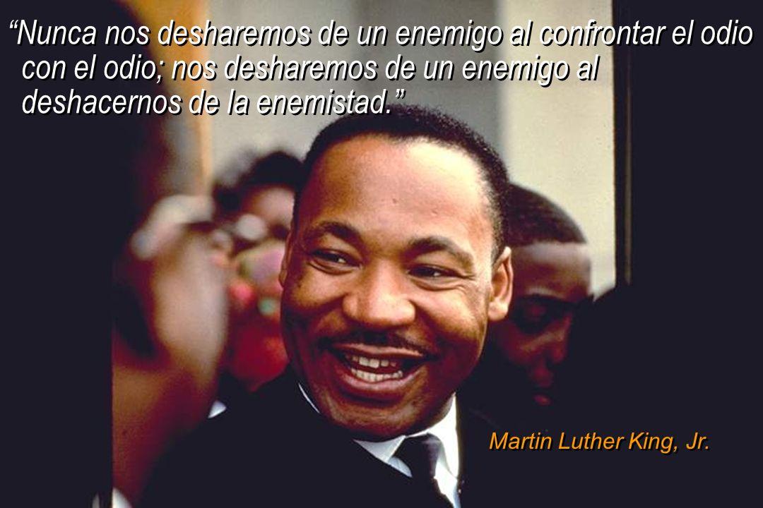 Nunca nos desharemos de un enemigo al confrontar el odio con el odio; nos desharemos de un enemigo al deshacernos de la enemistad.