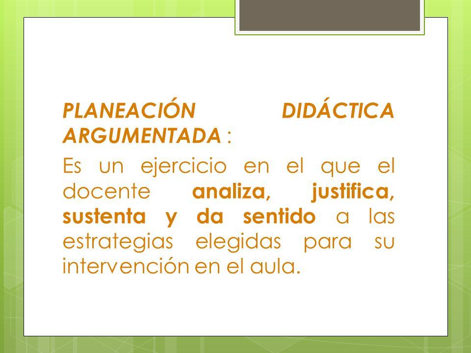 PLANEACIÓN DIDÁCTICA ARGUMENTADA :