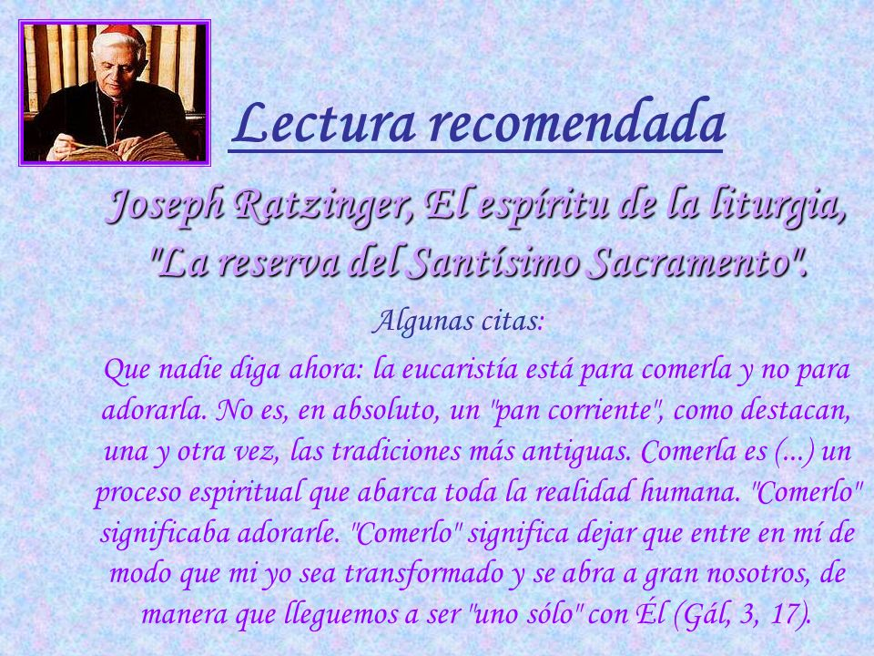 Lectura recomendada Joseph Ratzinger, El espíritu de la liturgia, La reserva del Santísimo Sacramento .