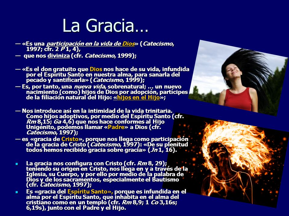 La Gracia… — «Es una participación en la vida de Dios» (Catecismo, 1997; cfr. 2 P 1, 4), — que nos diviniza (cfr. Catecismo, 1999);