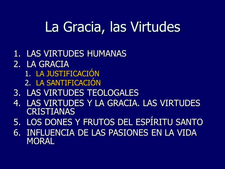 La Gracia, las Virtudes LAS VIRTUDES HUMANAS LA GRACIA