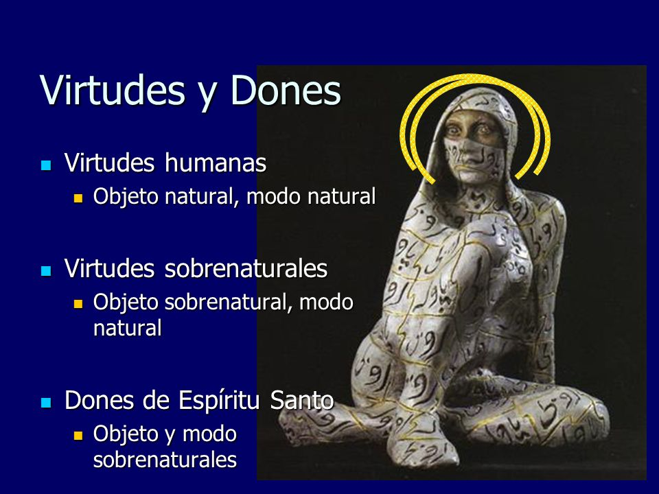Virtudes y Dones Virtudes humanas Virtudes sobrenaturales