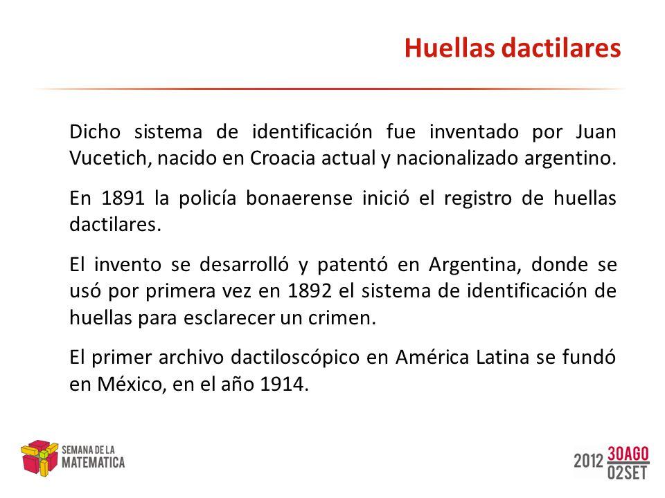 Huellas dactilares Dicho sistema de identificación fue inventado por Juan Vucetich, nacido en Croacia actual y nacionalizado argentino.