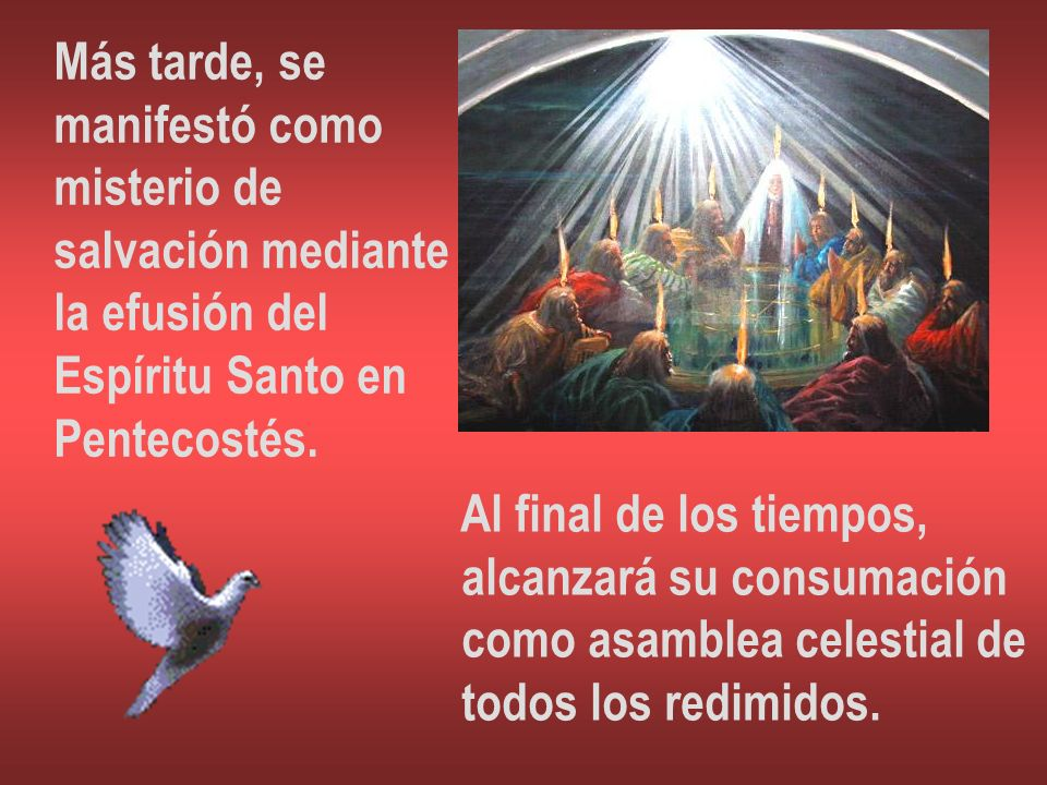Más tarde, se manifestó como. misterio de. salvación mediante. la efusión del. Espíritu Santo en.