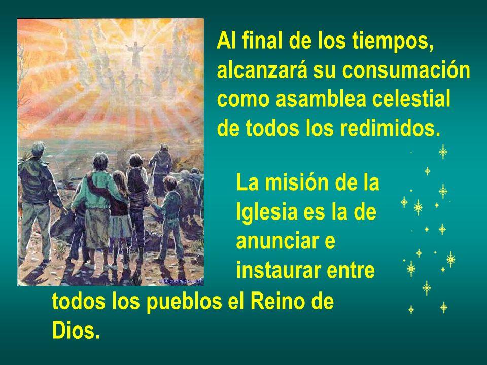 Al final de los tiempos, alcanzará su consumación. como asamblea celestial. de todos los redimidos.