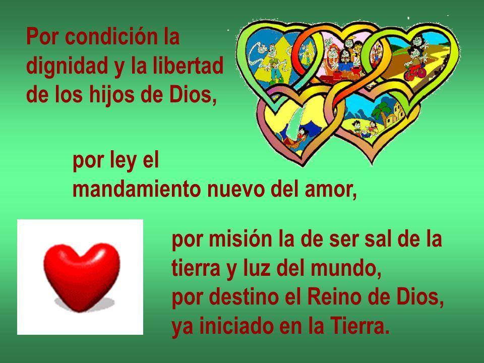 Por condición la dignidad y la libertad. de los hijos de Dios, por ley el. mandamiento nuevo del amor,