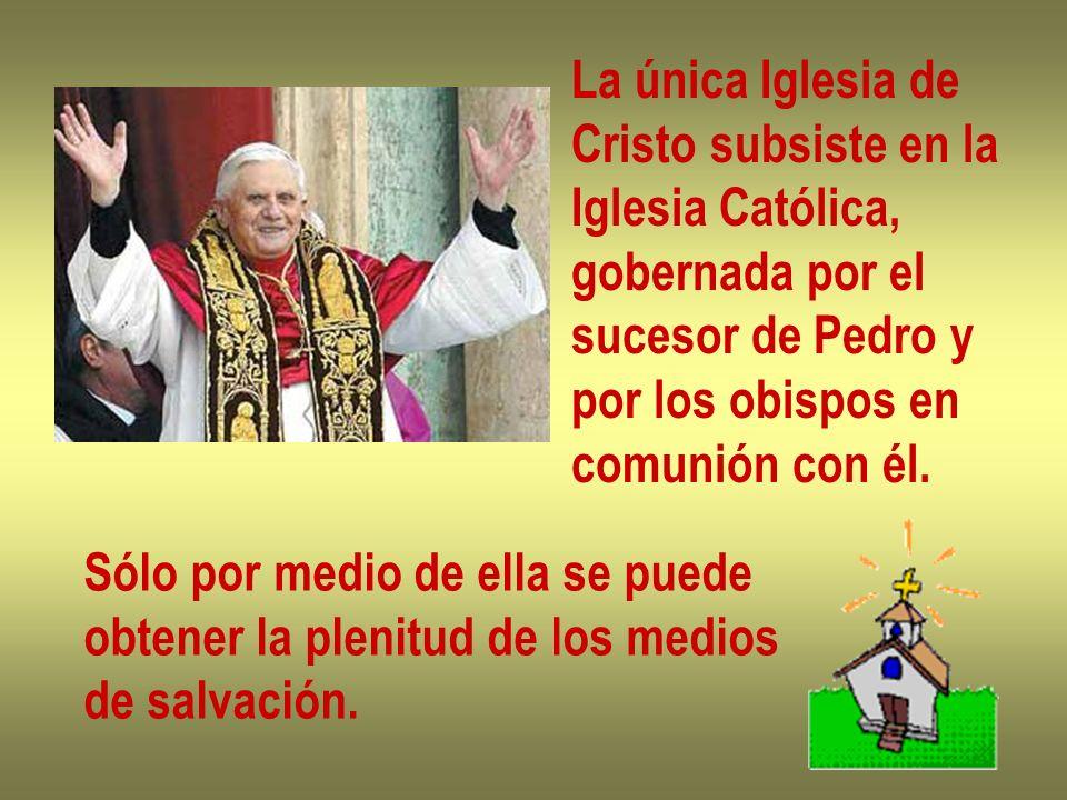 La única Iglesia de Cristo subsiste en la. Iglesia Católica, gobernada por el. sucesor de Pedro y.