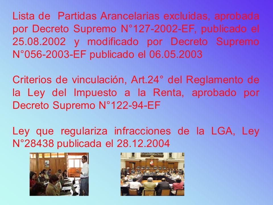 Lista de Partidas Arancelarias excluidas, aprobada por Decreto Supremo N°127-2002-EF, publicado el 25.08.2002 y modificado por Decreto Supremo N°056-2003-EF publicado el 06.05.2003