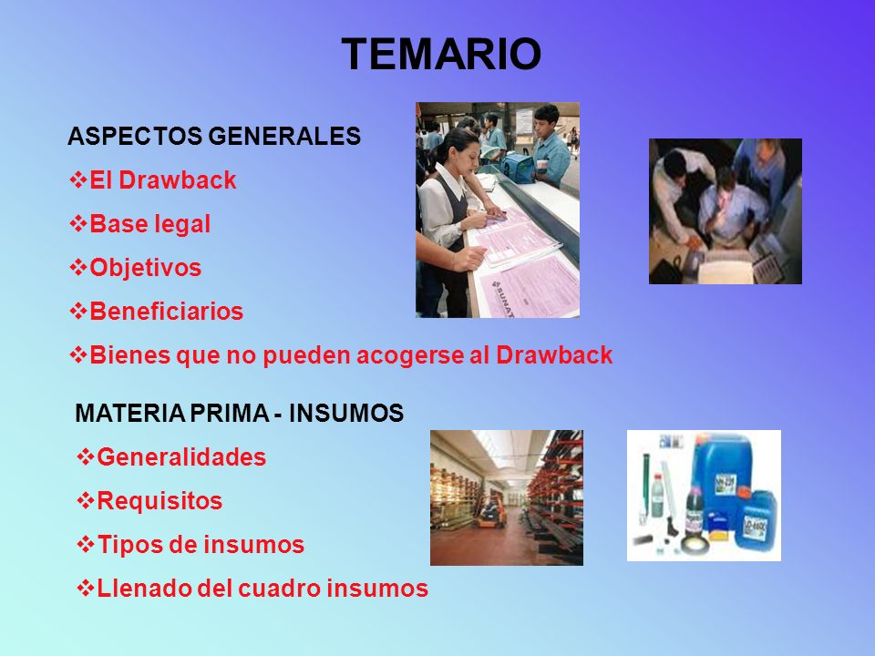 TEMARIO ASPECTOS GENERALES El Drawback Base legal Objetivos