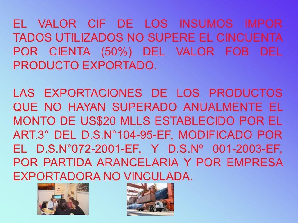 EL VALOR CIF DE LOS INSUMOS IMPOR TADOS UTILIZADOS NO SUPERE EL CINCUENTA POR CIENTA (50%) DEL VALOR FOB DEL PRODUCTO EXPORTADO.