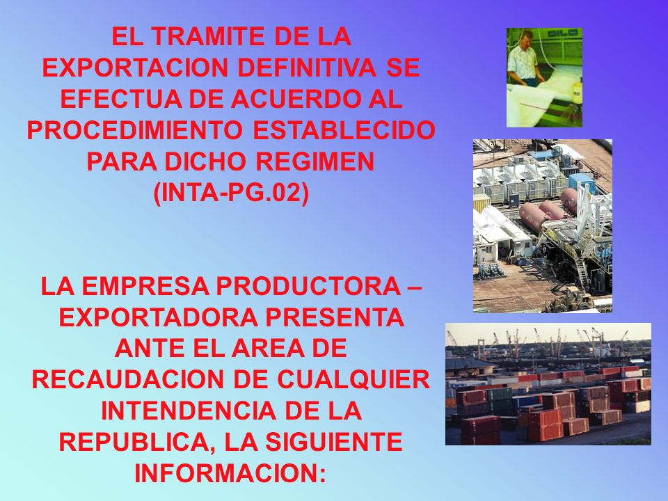 EL TRAMITE DE LA EXPORTACION DEFINITIVA SE EFECTUA DE ACUERDO AL PROCEDIMIENTO ESTABLECIDO PARA DICHO REGIMEN (INTA-PG.02)