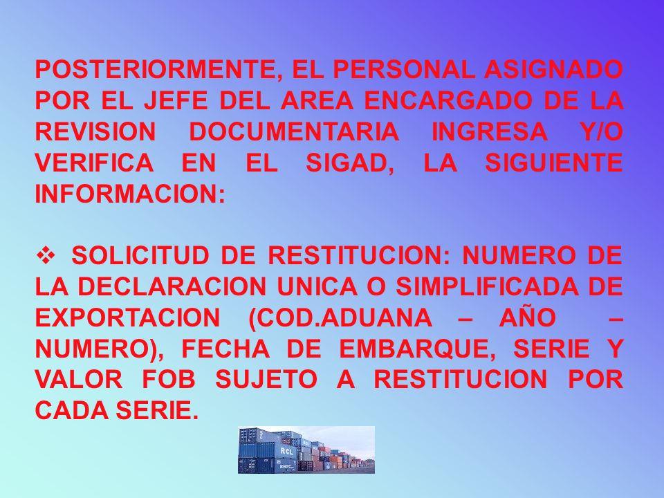 POSTERIORMENTE, EL PERSONAL ASIGNADO POR EL JEFE DEL AREA ENCARGADO DE LA REVISION DOCUMENTARIA INGRESA Y/O VERIFICA EN EL SIGAD, LA SIGUIENTE INFORMACION: