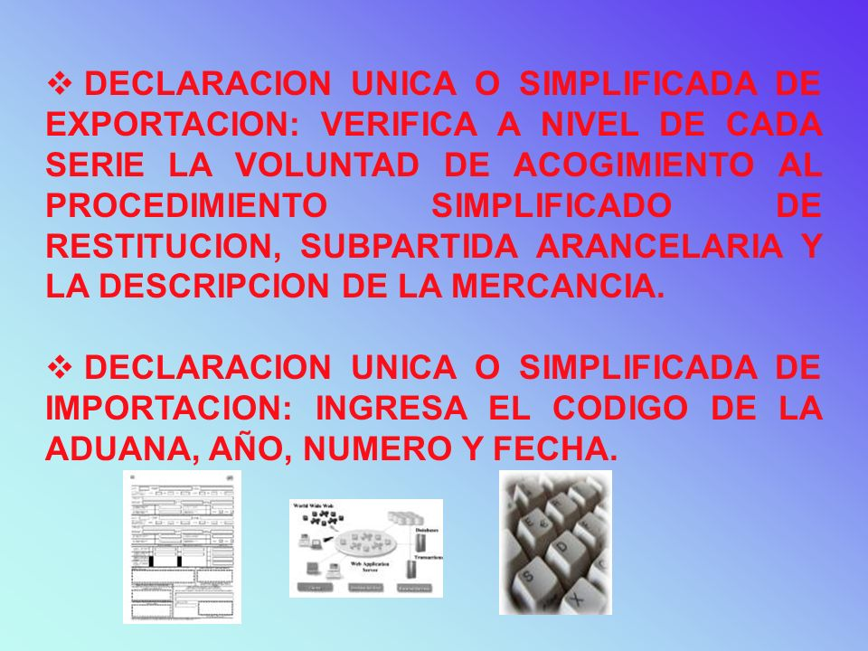 DECLARACION UNICA O SIMPLIFICADA DE EXPORTACION: VERIFICA A NIVEL DE CADA SERIE LA VOLUNTAD DE ACOGIMIENTO AL PROCEDIMIENTO SIMPLIFICADO DE RESTITUCION, SUBPARTIDA ARANCELARIA Y LA DESCRIPCION DE LA MERCANCIA.