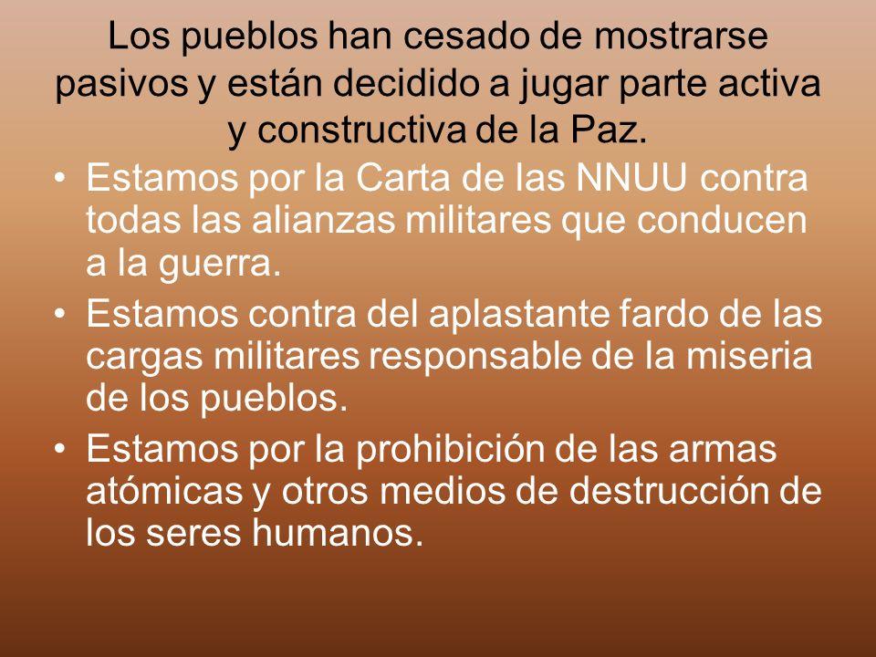Los pueblos han cesado de mostrarse pasivos y están decidido a jugar parte activa y constructiva de la Paz.
