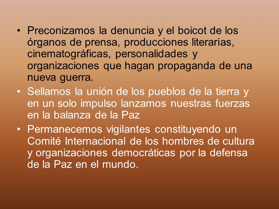 Preconizamos la denuncia y el boicot de los órganos de prensa, producciones literarias, cinematográficas, personalidades y organizaciones que hagan propaganda de una nueva guerra.