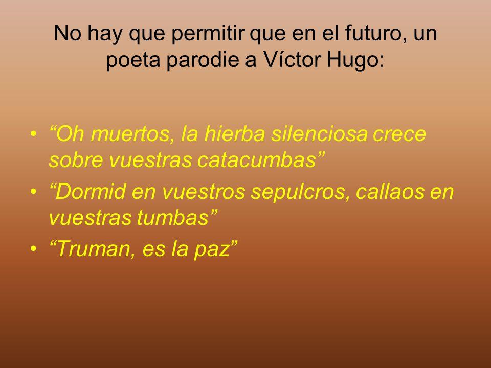No hay que permitir que en el futuro, un poeta parodie a Víctor Hugo: