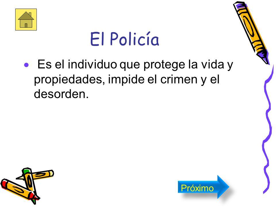 El Policía Es el individuo que protege la vida y propiedades, impide el crimen y el desorden.