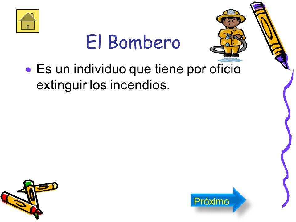 El Bombero Es un individuo que tiene por oficio extinguir los incendios. Próximo