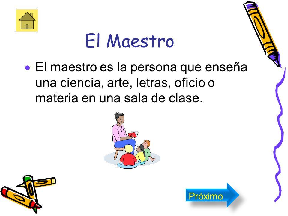 El Maestro El maestro es la persona que enseña una ciencia, arte, letras, oficio o materia en una sala de clase.