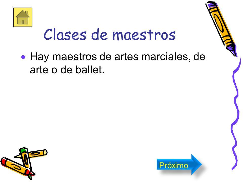 Clases de maestros Hay maestros de artes marciales, de arte o de ballet. Próximo