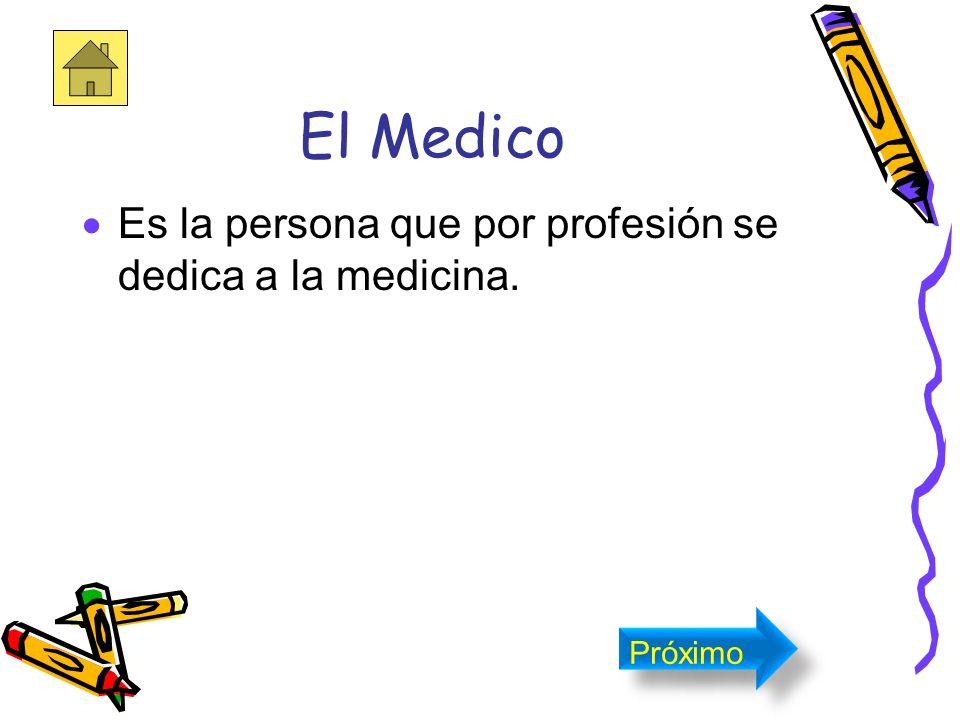 El Medico Es la persona que por profesión se dedica a la medicina.