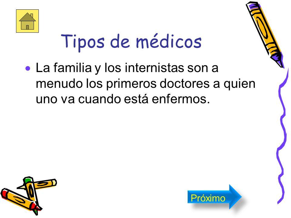 Tipos de médicos La familia y los internistas son a menudo los primeros doctores a quien uno va cuando está enfermos.