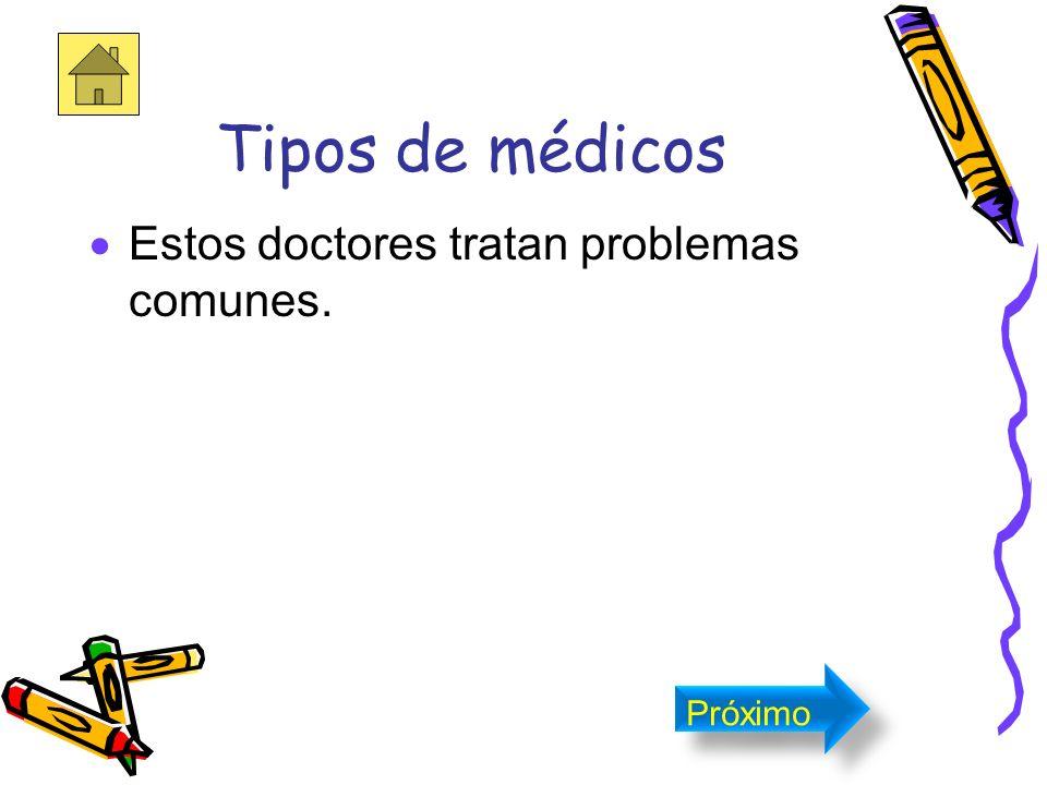Tipos de médicos Estos doctores tratan problemas comunes. Próximo