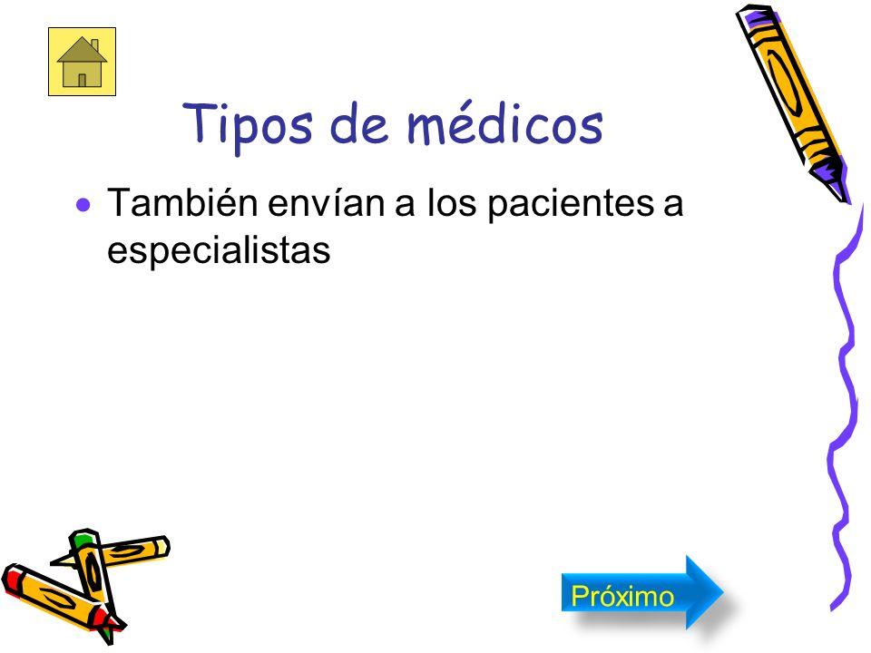 Tipos de médicos También envían a los pacientes a especialistas