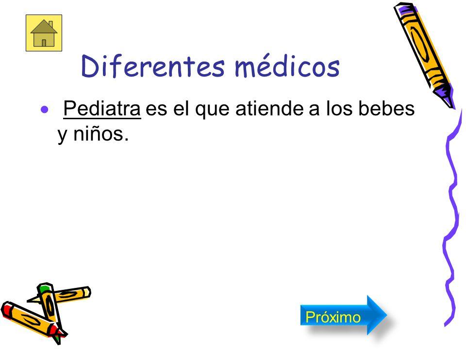 Diferentes médicos Pediatra es el que atiende a los bebes y niños.