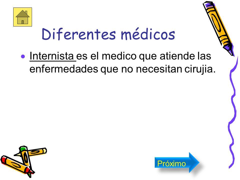 Diferentes médicos Internista es el medico que atiende las enfermedades que no necesitan cirujia.