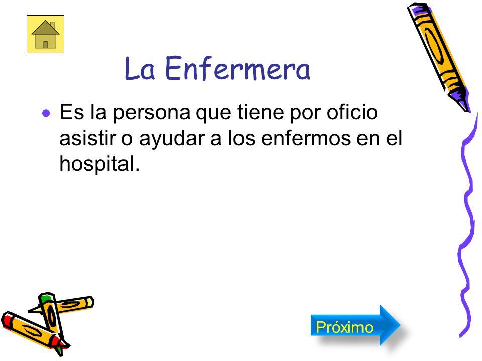 La Enfermera Es la persona que tiene por oficio asistir o ayudar a los enfermos en el hospital.
