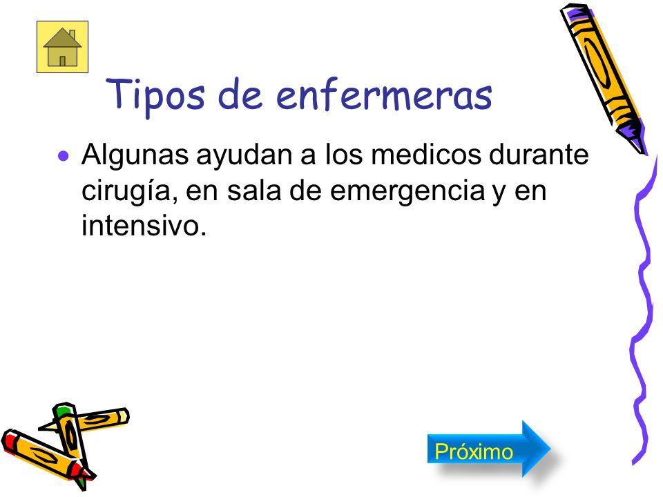 Tipos de enfermeras Algunas ayudan a los medicos durante cirugía, en sala de emergencia y en intensivo.