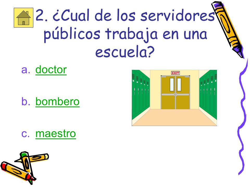 2. ¿Cual de los servidores públicos trabaja en una escuela