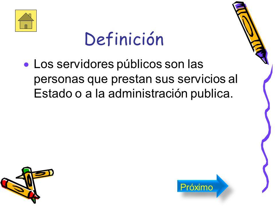 Definición Los servidores públicos son las personas que prestan sus servicios al Estado o a la administración publica.