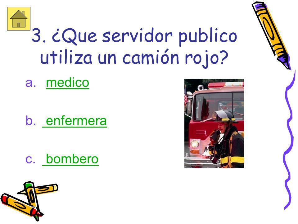3. ¿Que servidor publico utiliza un camión rojo