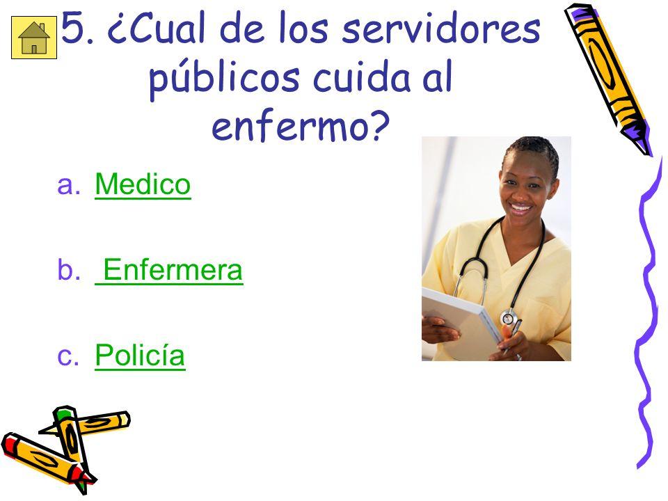 5. ¿Cual de los servidores públicos cuida al enfermo