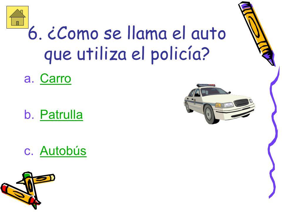 6. ¿Como se llama el auto que utiliza el policía