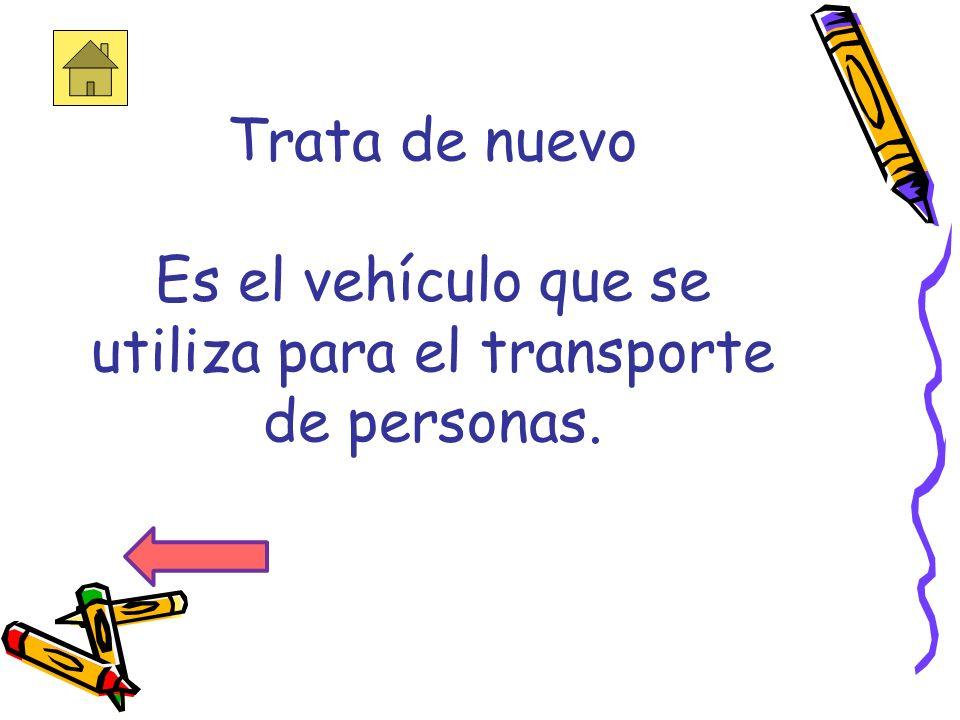 Trata de nuevo Es el vehículo que se utiliza para el transporte de personas.